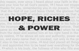 Hope, riches and power